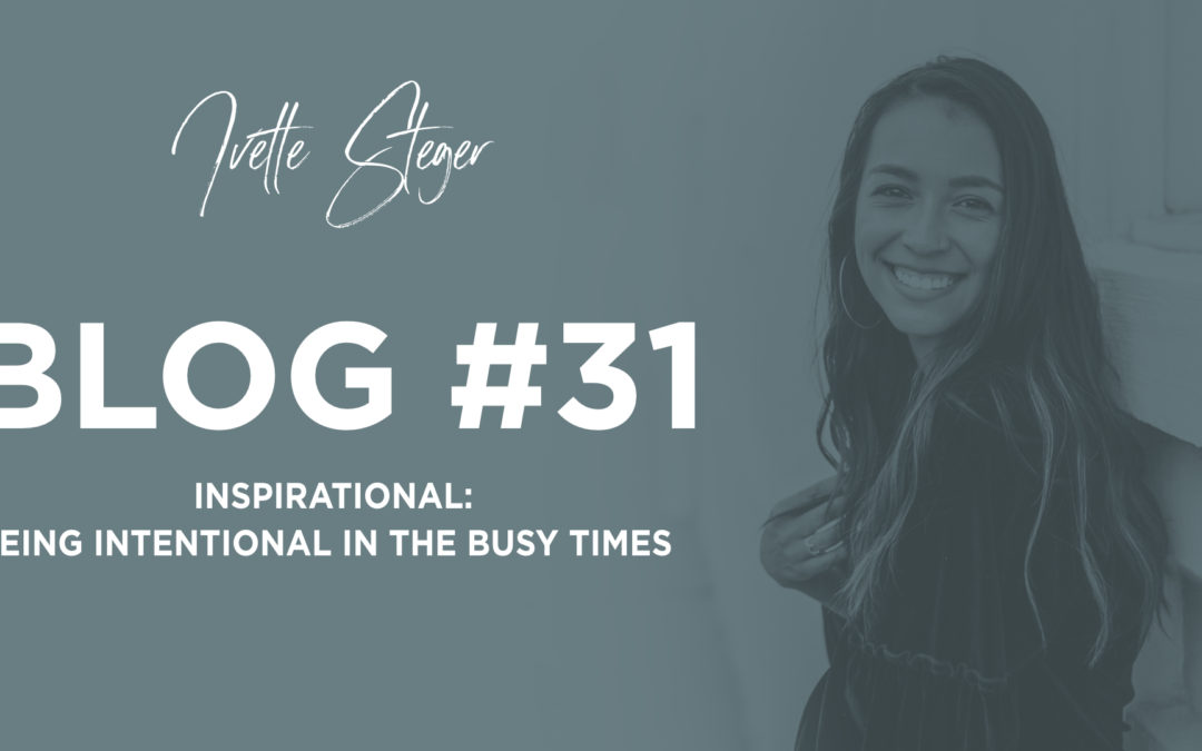 Inspirational: Being Intentional In The Busy Times
